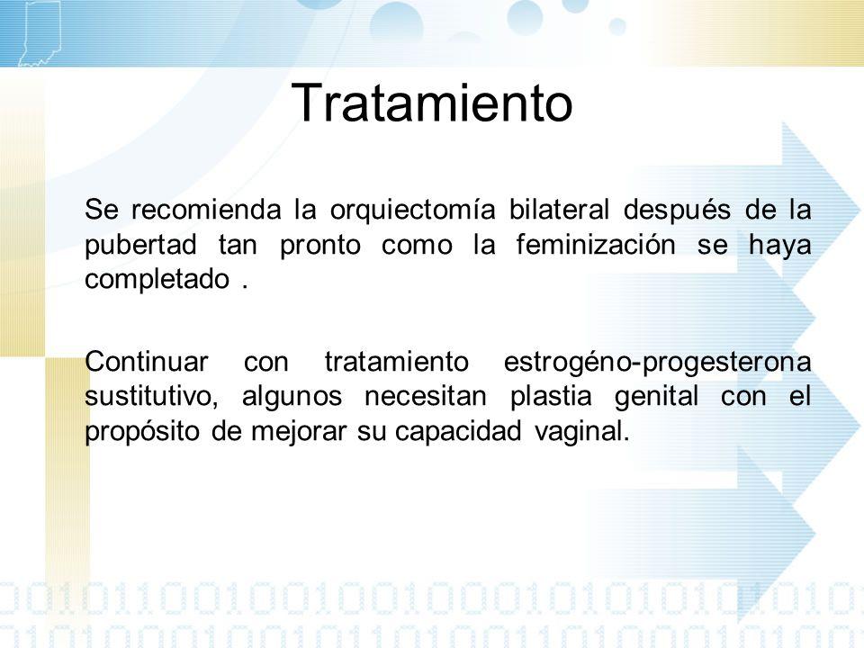 Tratamiento Se recomienda la orquiectomía bilateral después de la pubertad tan pronto como la feminización se haya completado .