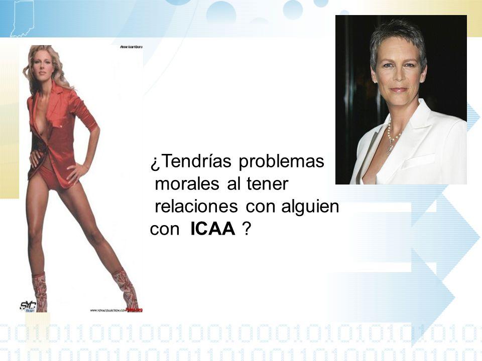 ¿Tendrías problemas morales al tener relaciones con alguien con ICAA