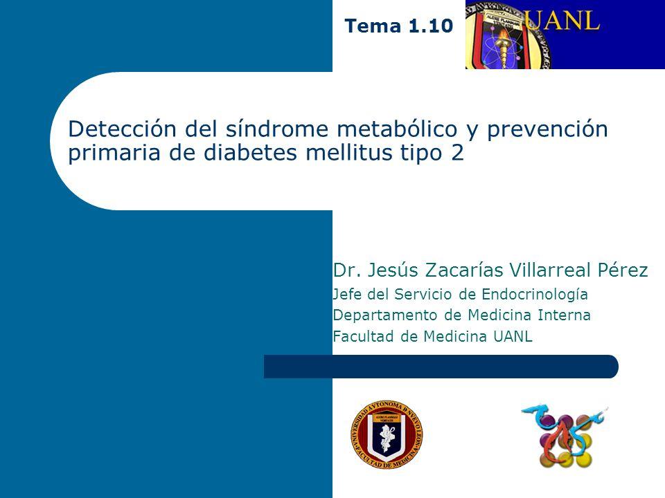 Tema 1.10 Detección del síndrome metabólico y prevención primaria de diabetes mellitus tipo 2. Dr. Jesús Zacarías Villarreal Pérez.