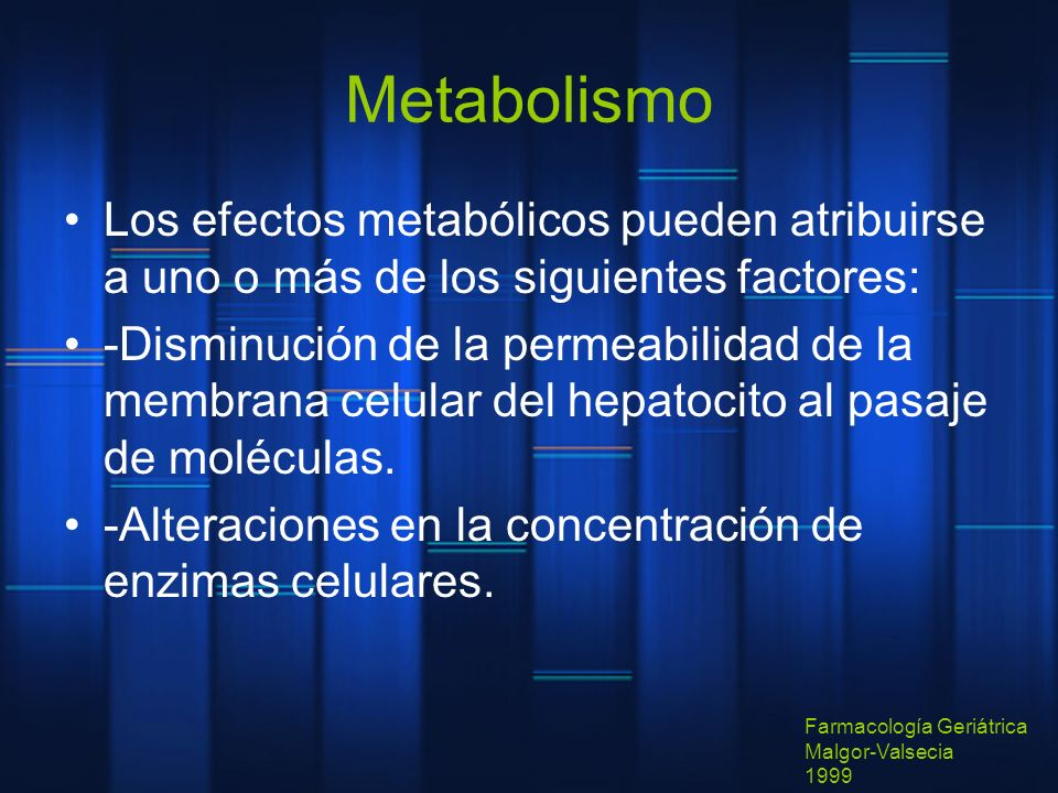 MetabolismoLos efectos metabólicos pueden atribuirse a uno o más de los siguientes factores: