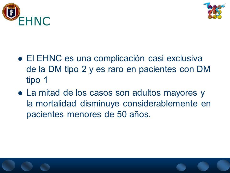 EHNC El EHNC es una complicación casi exclusiva de la DM tipo 2 y es raro en pacientes con DM tipo 1.