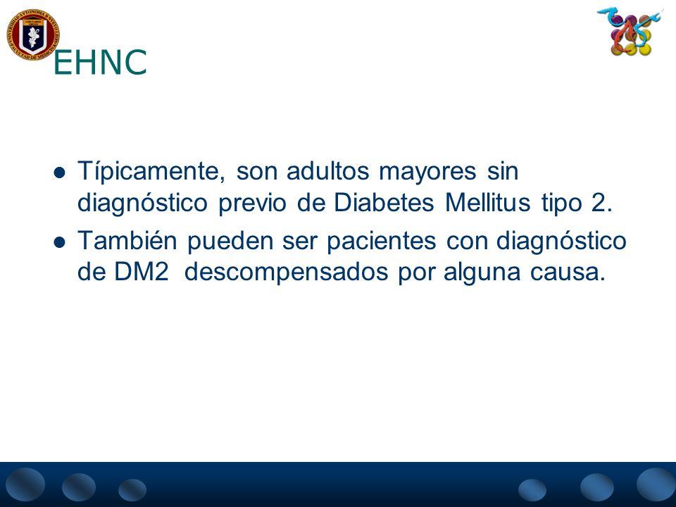 EHNC Típicamente, son adultos mayores sin diagnóstico previo de Diabetes Mellitus tipo 2.