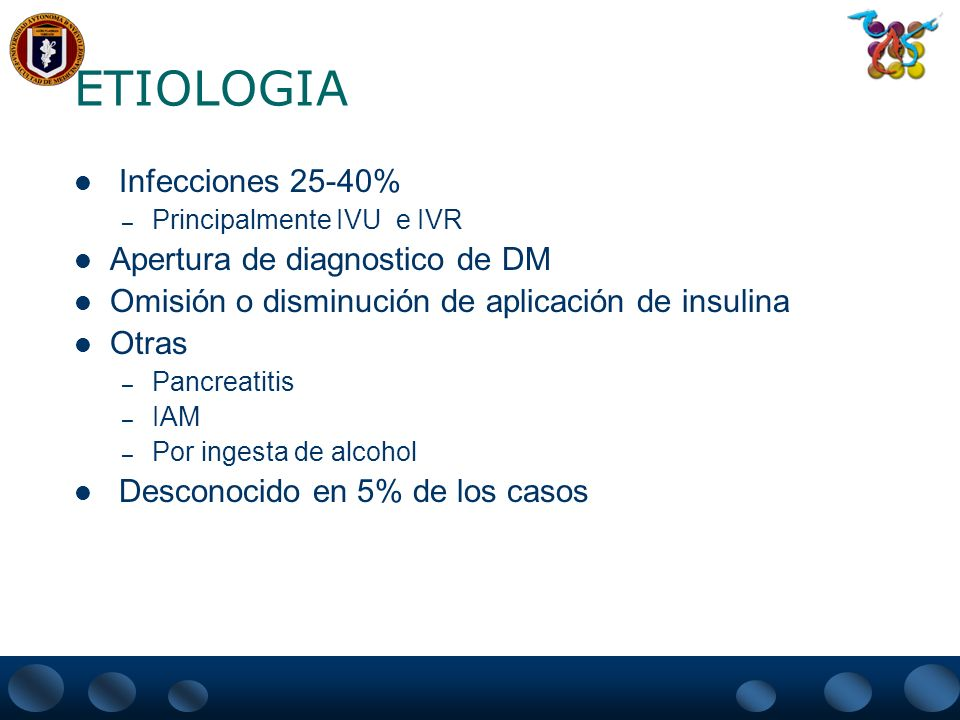 ETIOLOGIA Infecciones 25-40% Apertura de diagnostico de DM