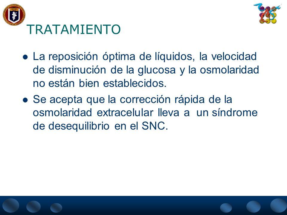 TRATAMIENTO La reposición óptima de líquidos, la velocidad de disminución de la glucosa y la osmolaridad no están bien establecidos.