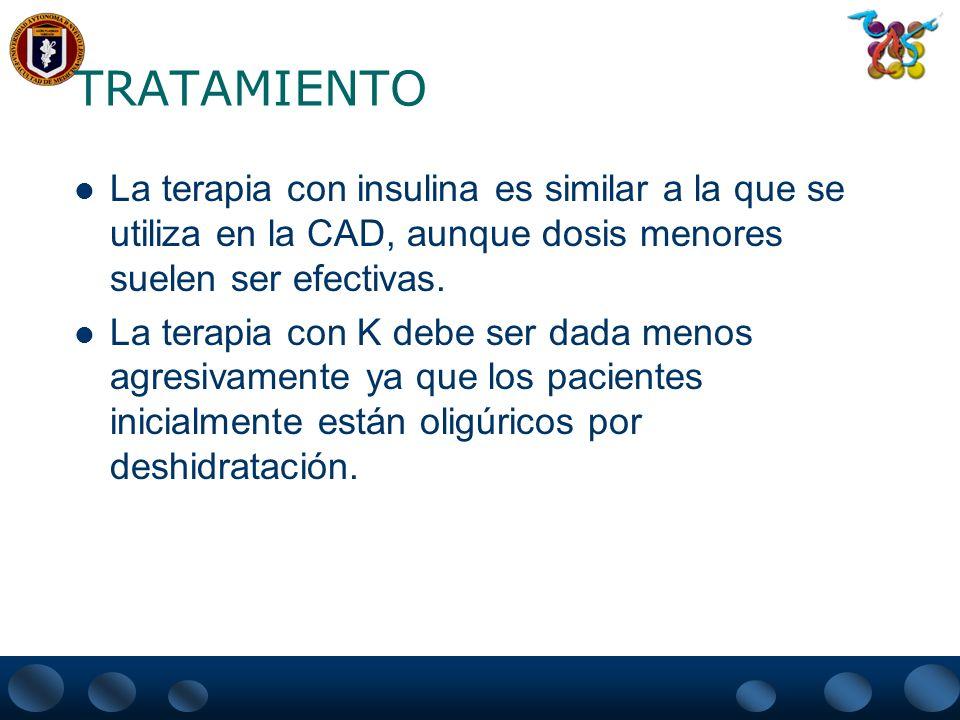 TRATAMIENTO La terapia con insulina es similar a la que se utiliza en la CAD, aunque dosis menores suelen ser efectivas.