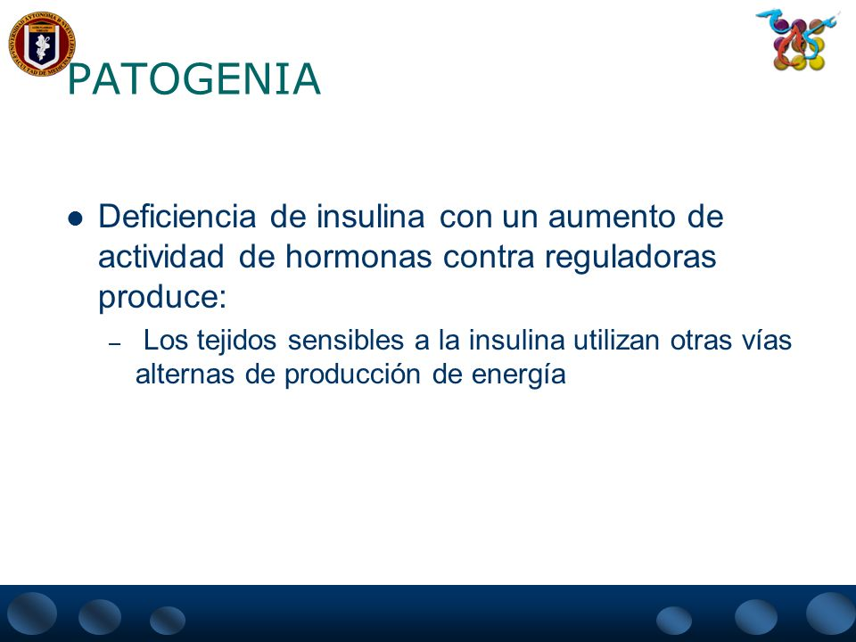 PATOGENIA Deficiencia de insulina con un aumento de actividad de hormonas contra reguladoras produce: