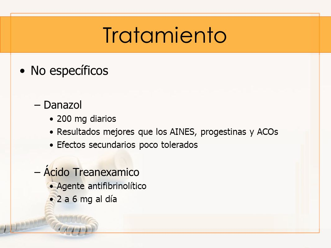 Tratamiento No específicos Danazol Ácido Treanexamico 200 mg diarios