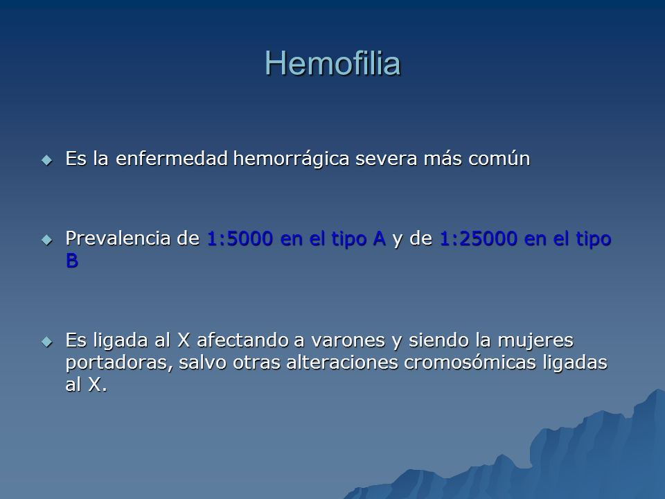 Hemofilia Es la enfermedad hemorrágica severa más común