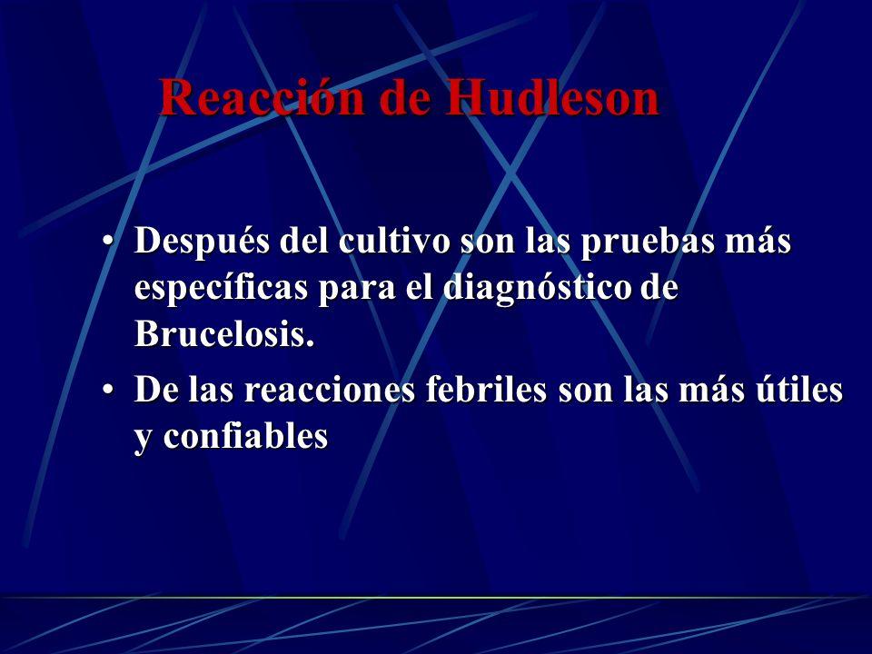 Reacción de HudlesonDespués del cultivo son las pruebas más específicas para el diagnóstico de Brucelosis.