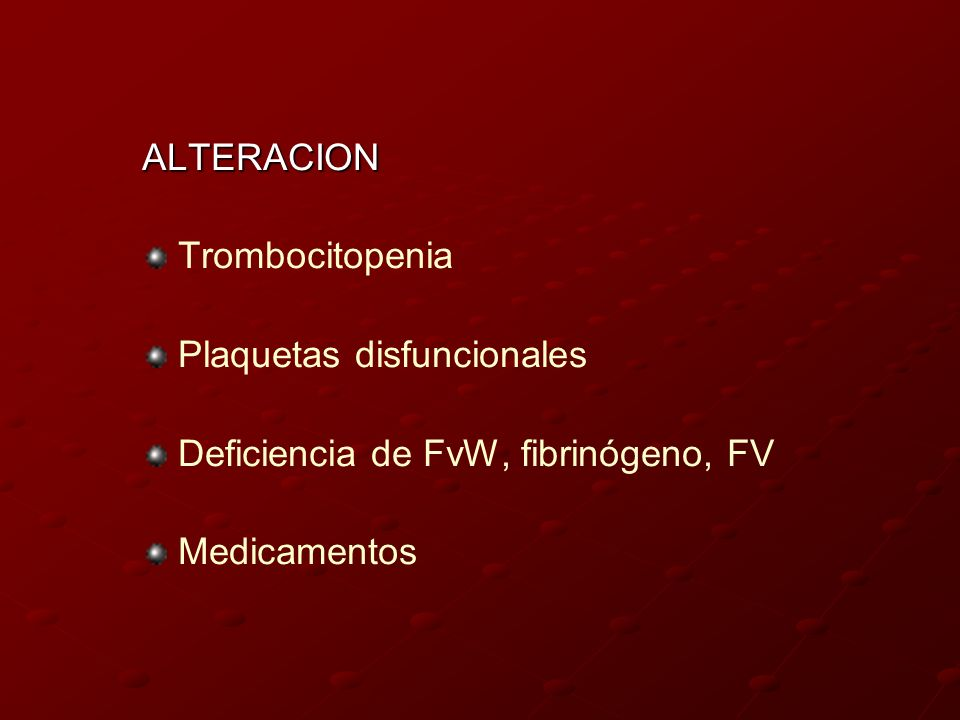 ALTERACION Trombocitopenia. Plaquetas disfuncionales.