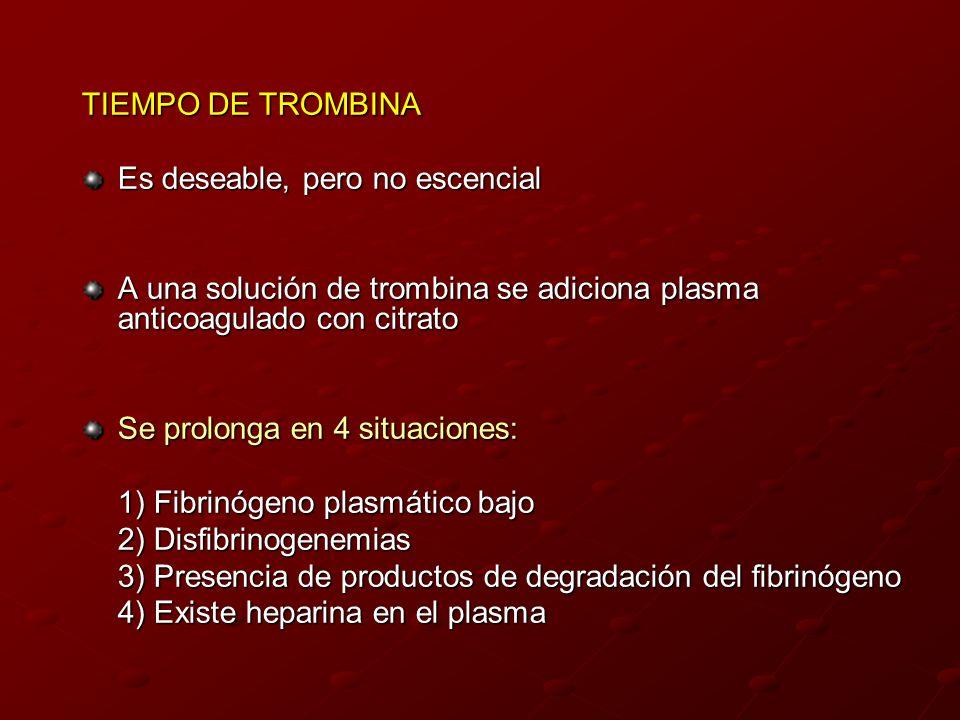TIEMPO DE TROMBINA Es deseable, pero no escencial. A una solución de trombina se adiciona plasma anticoagulado con citrato.