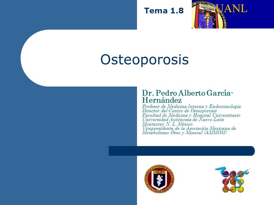 Osteoporosis Tema 1.8 Dr. Pedro Alberto García-Hernández