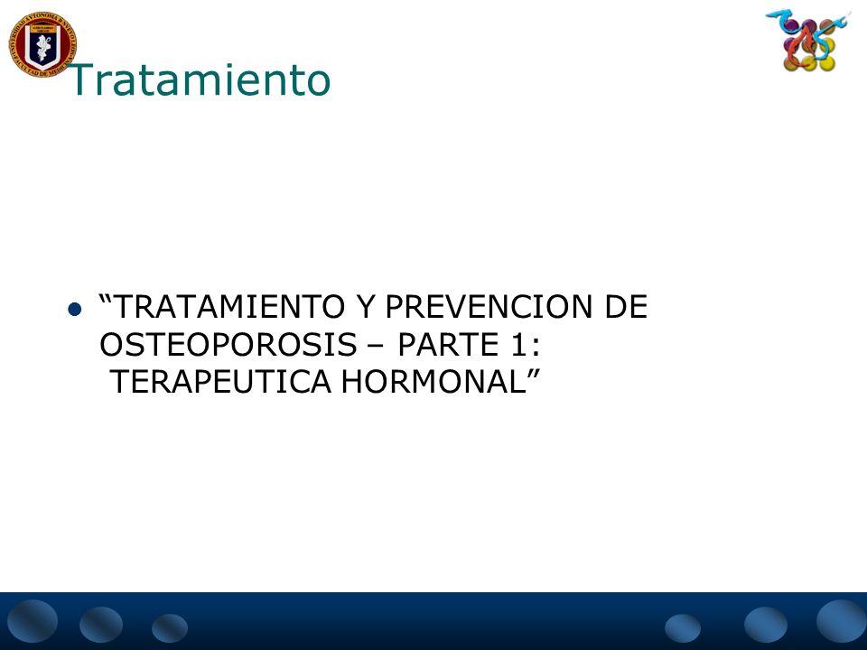 Tratamiento TRATAMIENTO Y PREVENCION DE OSTEOPOROSIS – PARTE 1: TERAPEUTICA HORMONAL