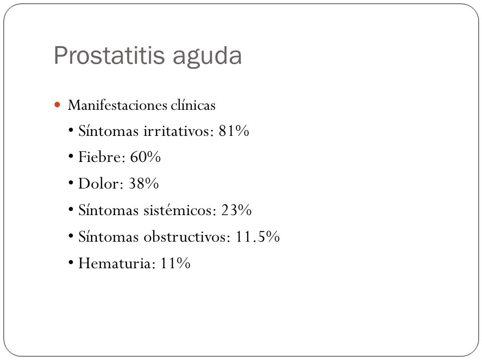 Prostatitis aguda • Síntomas irritativos: 81% • Fiebre: 60%