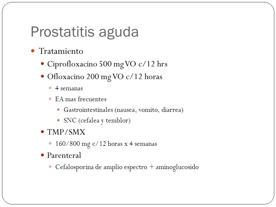 Prostatitis aguda Tratamiento Ciprofloxacino 500 mg VO c/12 hrs