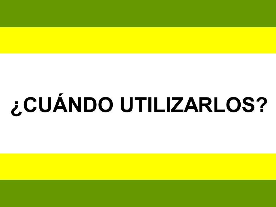 ¿CUÁNDO UTILIZARLOS