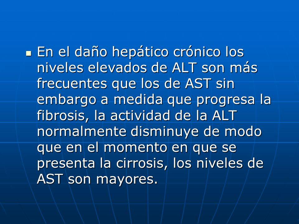 En el daño hepático crónico los niveles elevados de ALT son más frecuentes que los de AST sin embargo a medida que progresa la fibrosis, la actividad de la ALT normalmente disminuye de modo que en el momento en que se presenta la cirrosis, los niveles de AST son mayores.