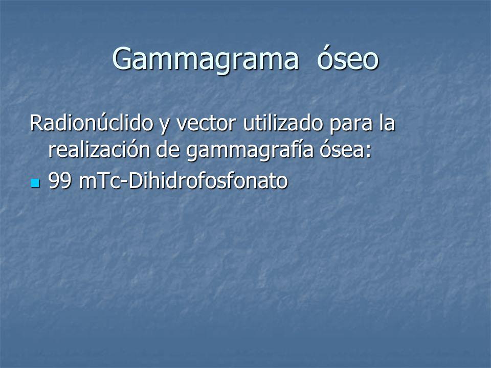 Gammagrama óseo Radionúclido y vector utilizado para la realización de gammagrafía ósea: 99 mTc-Dihidrofosfonato.