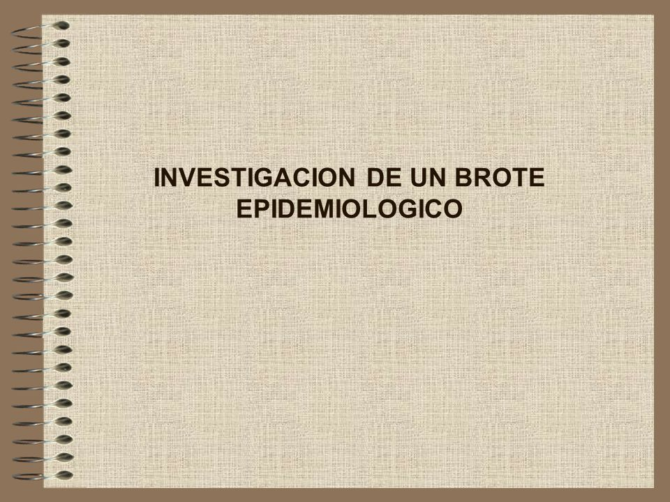 INVESTIGACION DE UN BROTE EPIDEMIOLOGICO