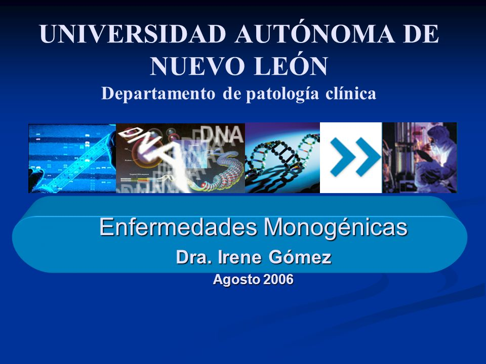 Enfermedades Monogénicas Dra. Irene Gómez Agosto 2006
