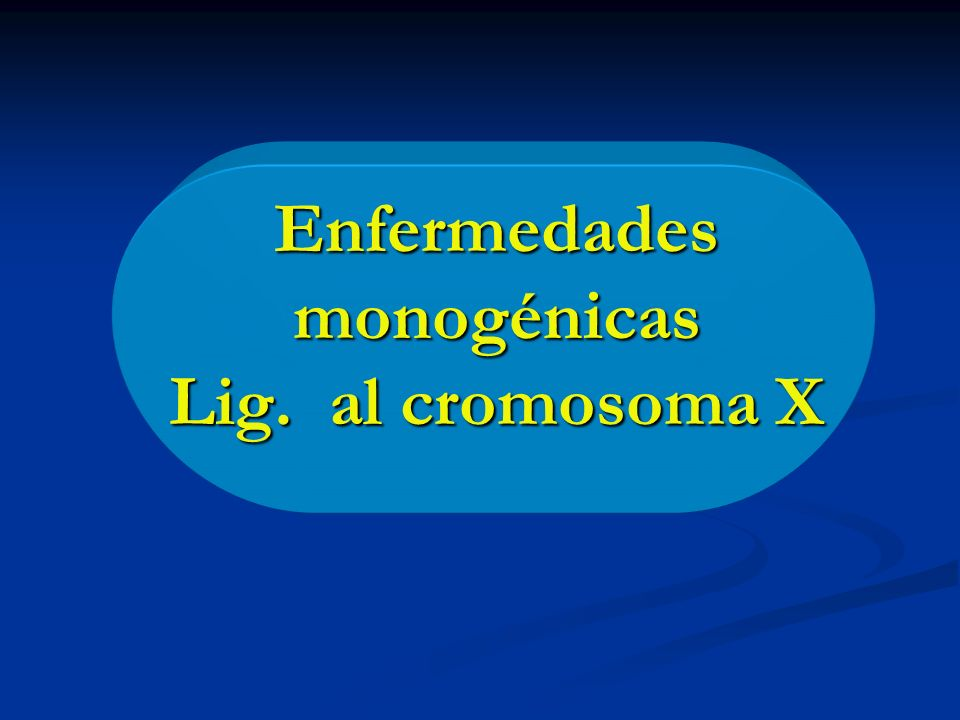 Enfermedades monogénicas Lig. al cromosoma X