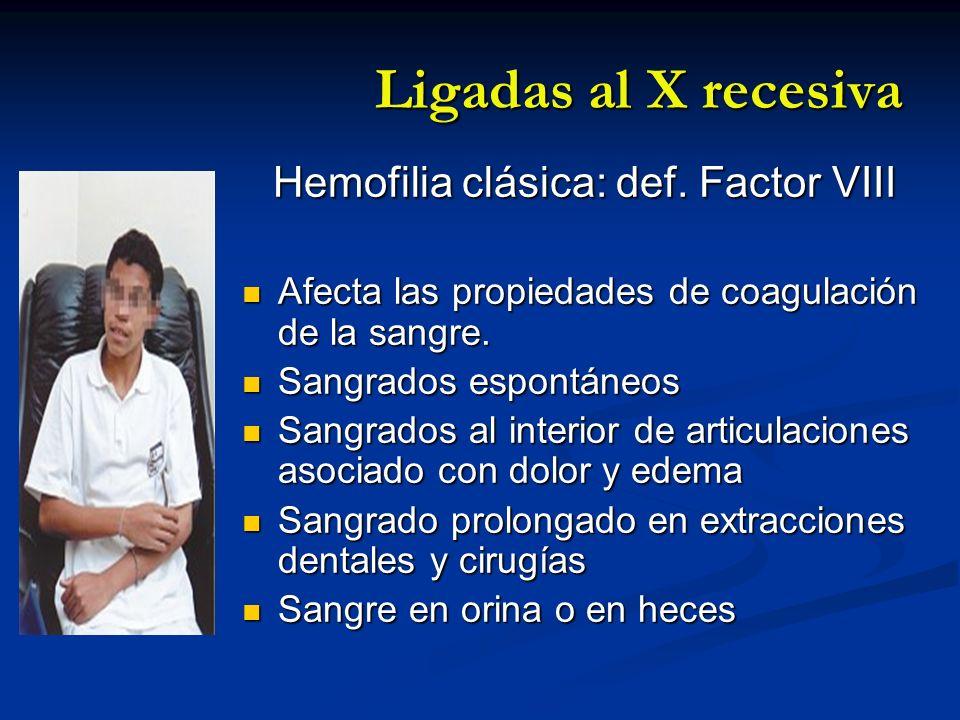 Ligadas al X recesiva Hemofilia clásica: def. Factor VIII