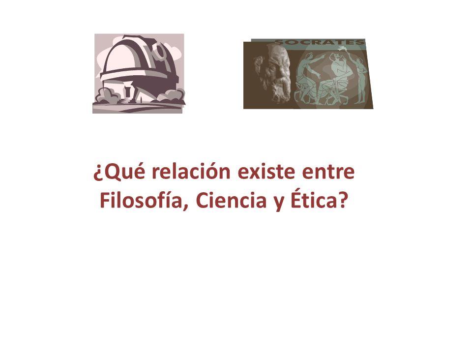 ¿Qué relación existe entre Filosofía, Ciencia y Ética