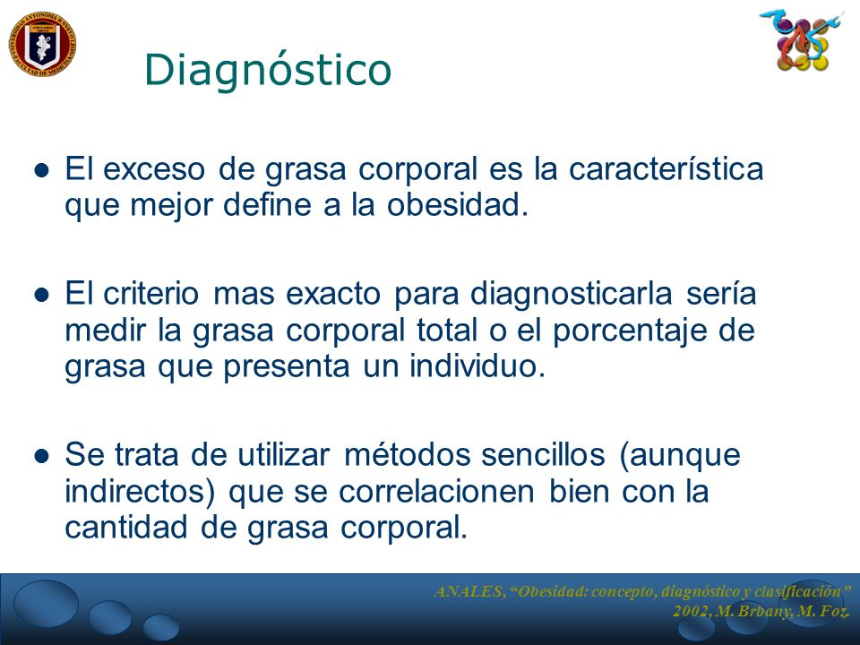 Diagnóstico El exceso de grasa corporal es la característica que mejor define a la obesidad.