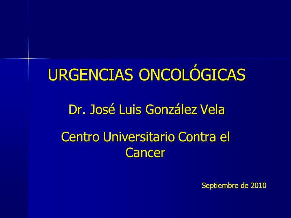 URGENCIAS ONCOLÓGICAS Dr. José Luis González Vela