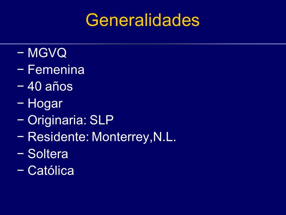 Generalidades MGVQ Femenina 40 años Hogar Originaria: SLP