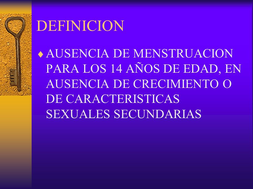 DEFINICION AUSENCIA DE MENSTRUACION PARA LOS 14 AÑOS DE EDAD, EN AUSENCIA DE CRECIMIENTO O DE CARACTERISTICAS SEXUALES SECUNDARIAS.