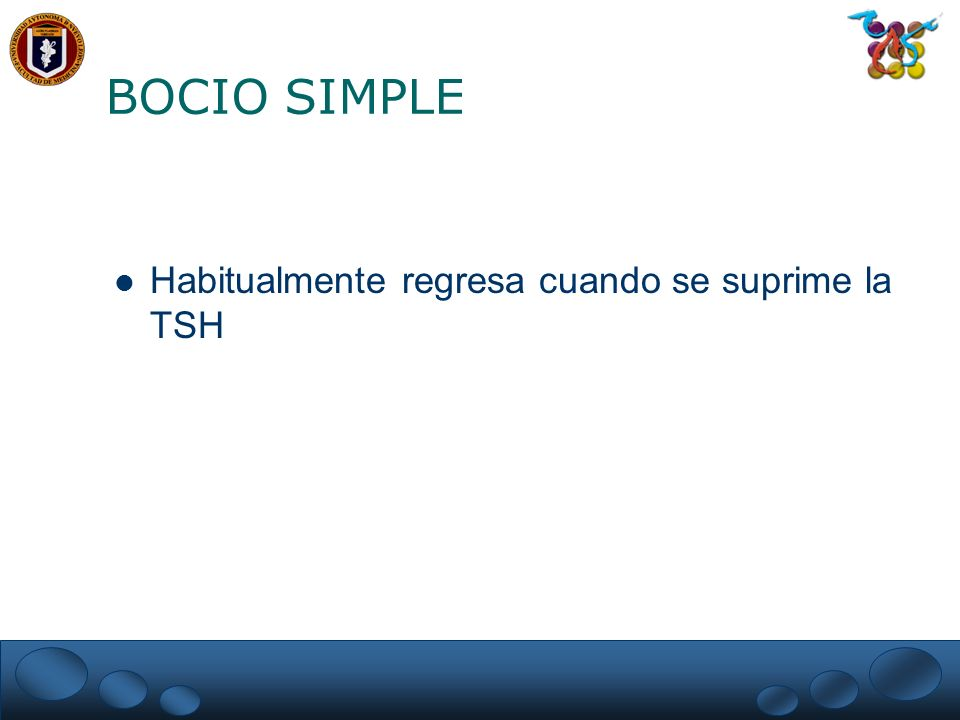 BOCIO SIMPLE Habitualmente regresa cuando se suprime la TSH