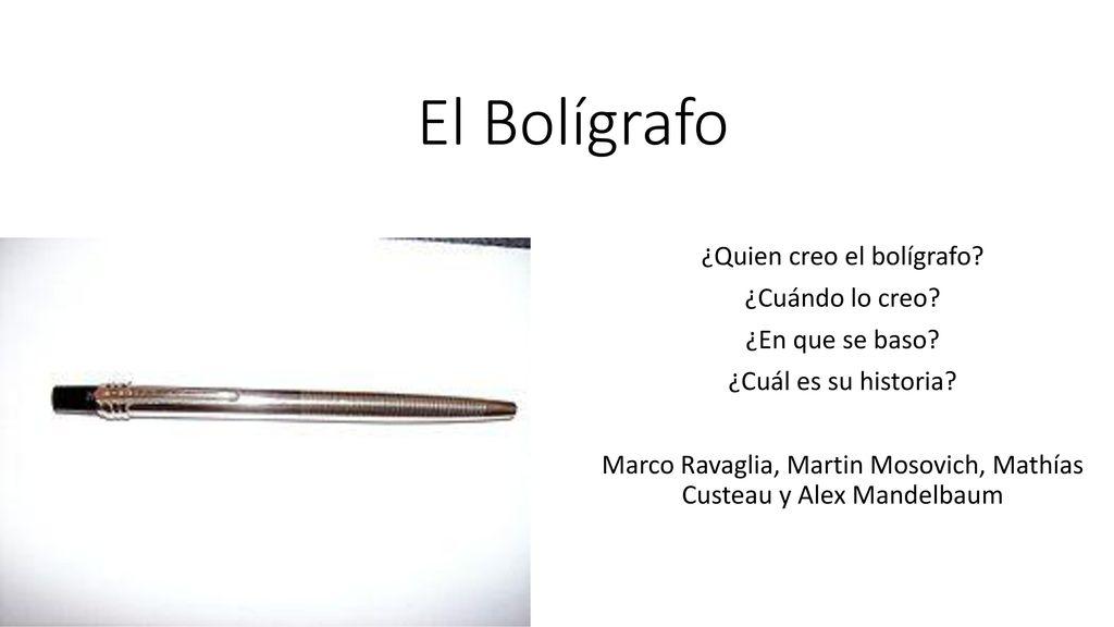 El Bolígrafo ¿Quien creo el bolígrafo? ¿Cuándo lo creo? - ppt descargar
