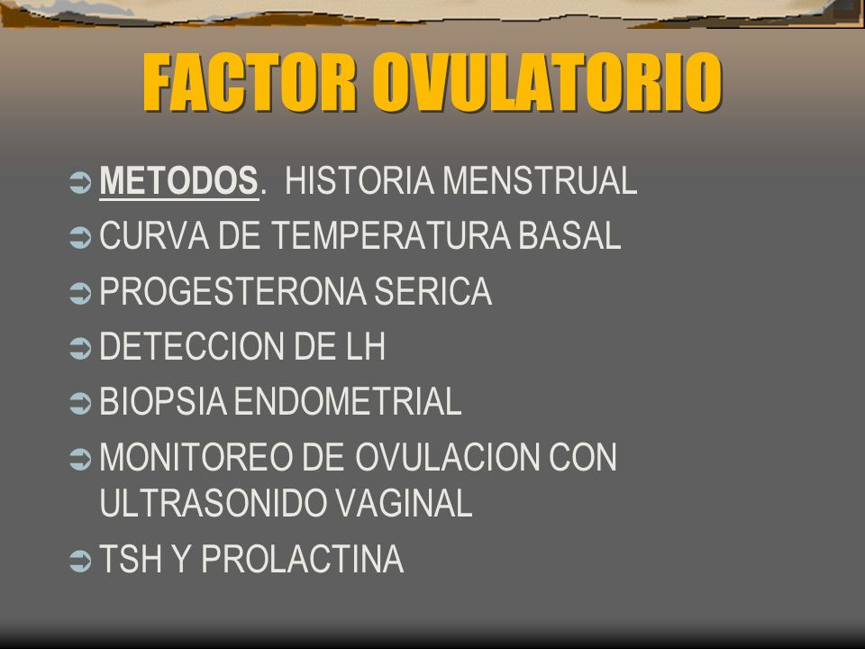 FACTOR OVULATORIO METODOS. HISTORIA MENSTRUAL