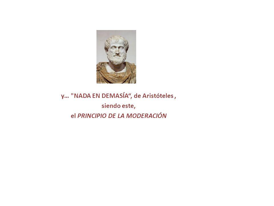 y… NADA EN DEMASÍA , de Aristóteles , el PRINCIPIO DE LA MODERACIÓN