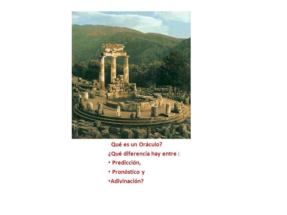 ¿Qué es un Oráculo ¿Qué diferencia hay entre : Predicción, Pronóstico y Adivinación