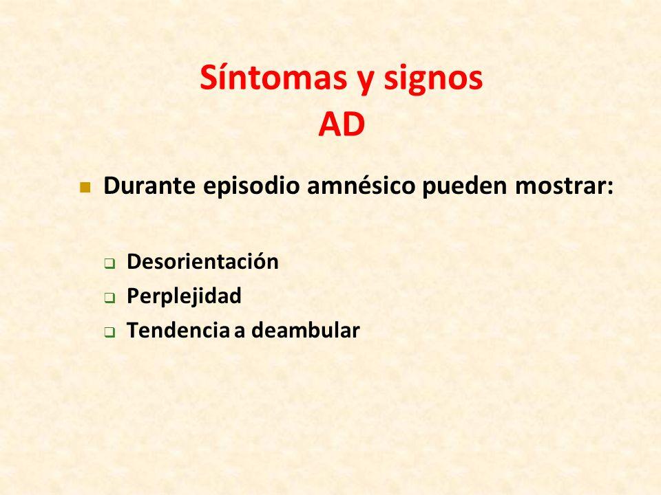 Síntomas y signos AD Durante episodio amnésico pueden mostrar: