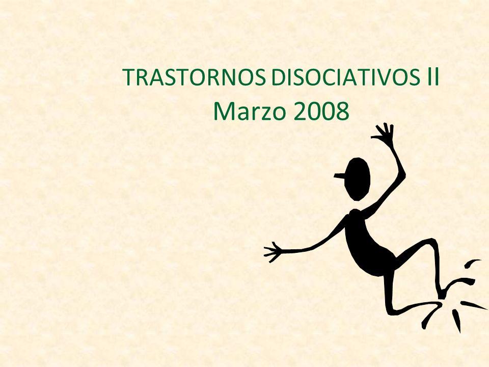 TRASTORNOS DISOCIATIVOS II Marzo 2008