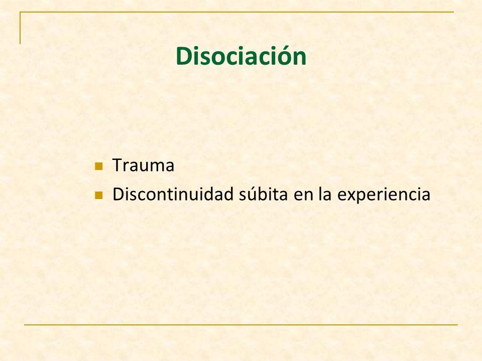 Disociación Trauma Discontinuidad súbita en la experiencia