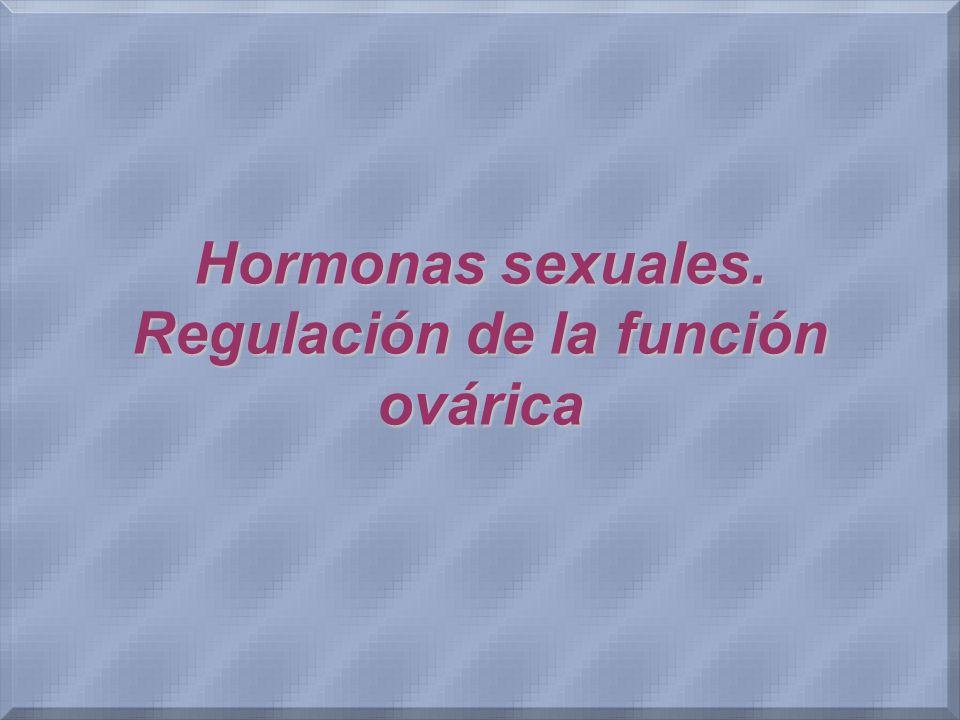 Hormonas sexuales. Regulación de la función ovárica