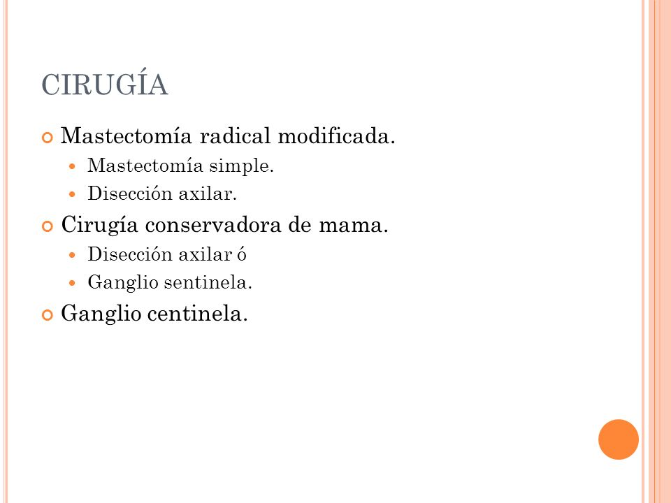 CIRUGÍA Mastectomía radical modificada. Cirugía conservadora de mama.