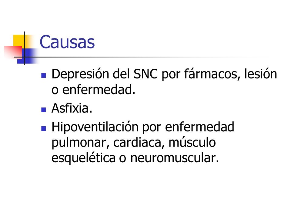 Causas Depresión del SNC por fármacos, lesión o enfermedad. Asfixia.