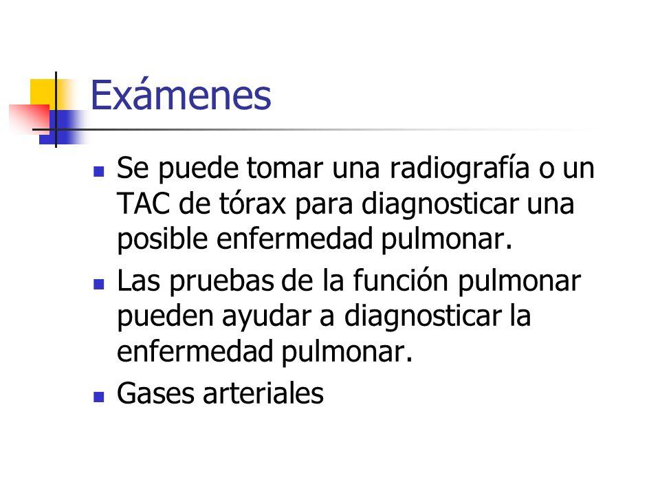 Exámenes Se puede tomar una radiografía o un TAC de tórax para diagnosticar una posible enfermedad pulmonar.