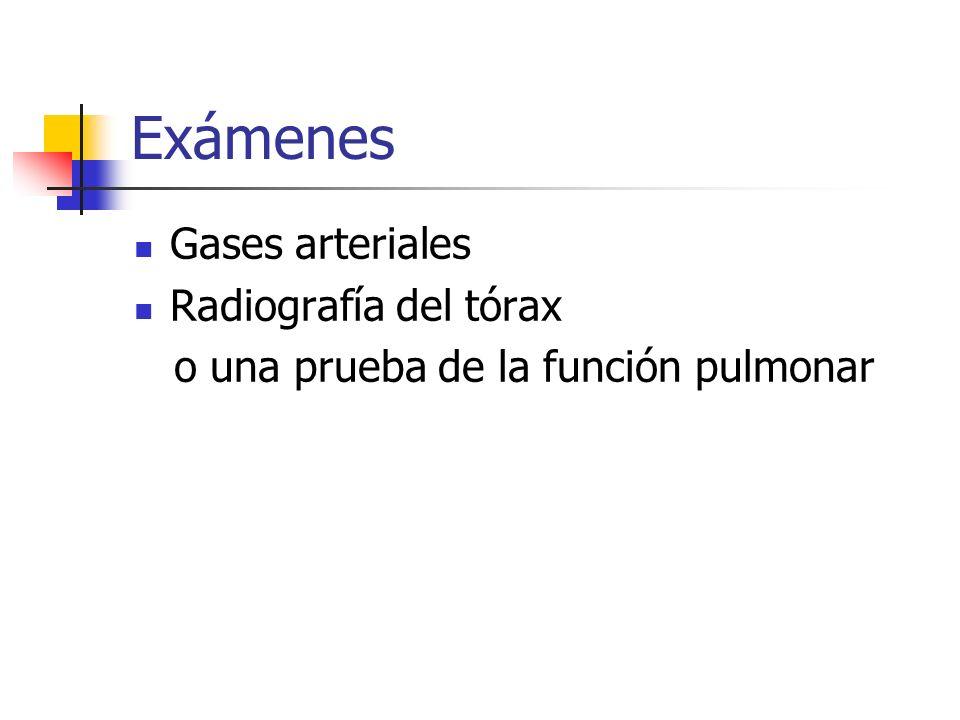 Exámenes Gases arteriales Radiografía del tórax
