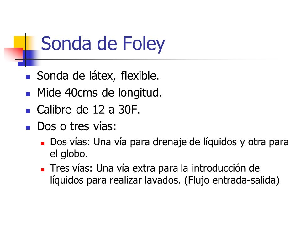 Sonda de Foley Sonda de látex, flexible. Mide 40cms de longitud.
