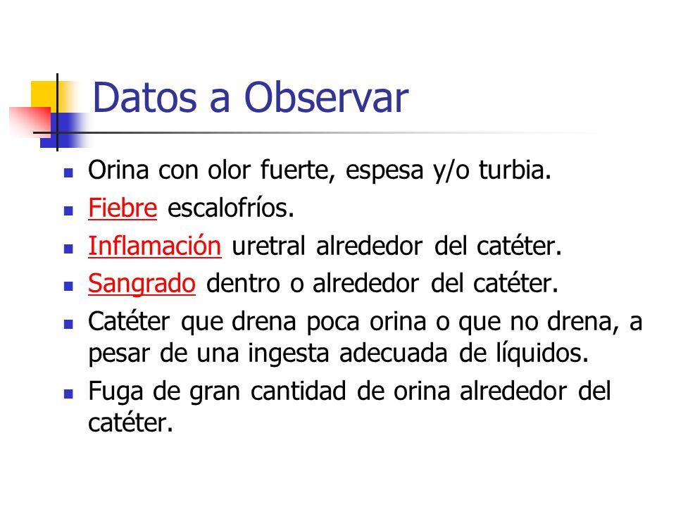 Datos a Observar Orina con olor fuerte, espesa y/o turbia.
