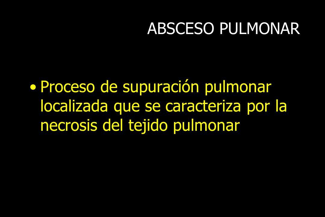 ABSCESO PULMONAR Proceso de supuración pulmonar localizada que se caracteriza por la necrosis del tejido pulmonar.