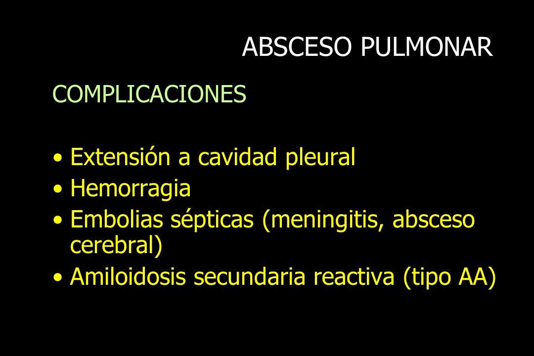 ABSCESO PULMONAR COMPLICACIONES Extensión a cavidad pleural Hemorragia