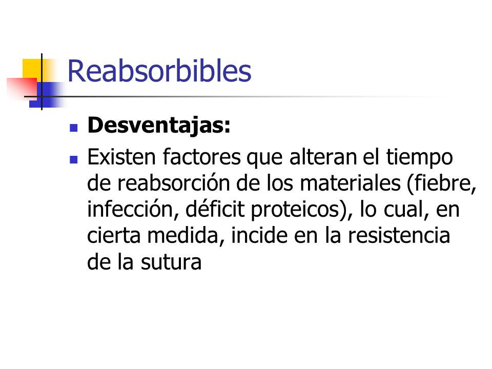 Reabsorbibles Desventajas: