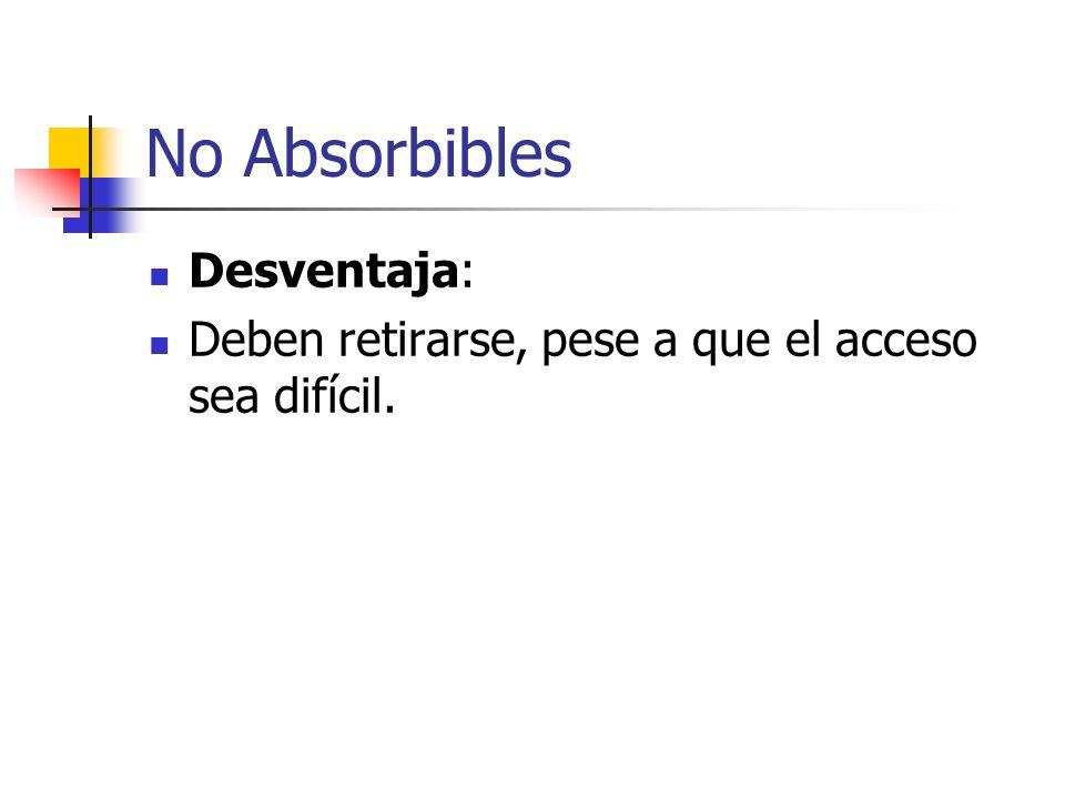 No Absorbibles Desventaja: